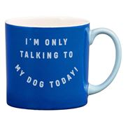 Wild & Woofy - Mug I'm Only Talking To My Dog Today